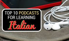 Top 10 Podcasts for Learning Italian