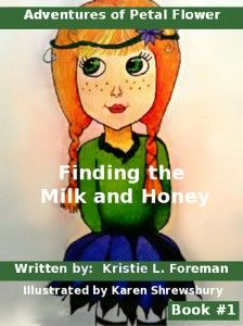 Adventures of Petal Flower, a new series by Kristie L. Foreman, Book #1 Finding the Milk and Honey.  Ebook, $2.99  http://www.newchristianbooksonlinemagazine.com/store/products/adventures-of-petal-flower-finding-the-milk-and-honey-book-1-epub/