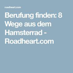 Berufung finden: 8 Wege aus dem Hamsterrad - Roadheart.com