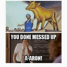 You done messed up A-Aron!
