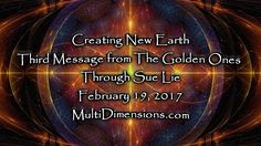 Creating New Earth - Third Message from The Golden Ones Through Sue Lie ...