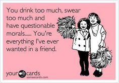 Made for me! best friend ecard...love it!