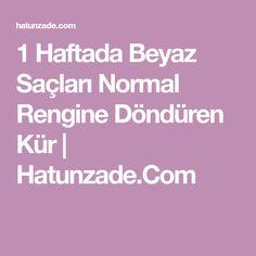 1 Haftada Beyaz Saçları Normal Rengine Döndüren Kür | Hatunzade.Com
