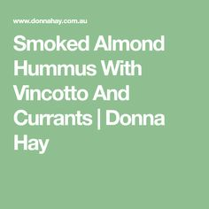 Smoked Almond Hummus With Vincotto And Currants | Donna Hay