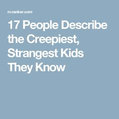 17 People Describe the Creepiest, Strangest Kids They Know Creepy People, Creepy Kids, Creepy Stories, Horror Stories, Weird Facts, Fun Facts, Urban Stories, Creeped Out, Thought Catalog