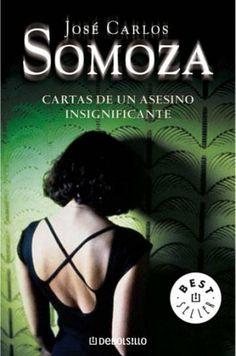 Cartas de un asesino insignificante. José Carlos Somoza.