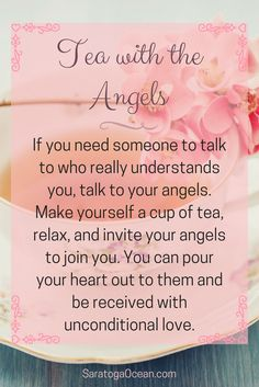 Here's a fun idea! If you need someone to talk to, why not talk to your angels? Relax with a cup of tea, and invite your angels to join you. Remember that your angels always hear you even when you can't hear or see them.