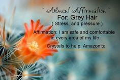 Ailment Affirmation and crystals to help Grey Hair xo Jenna www.thecrystalhealingconnection.com