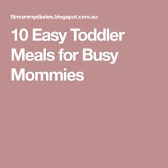 10 Easy Toddler Meals for Busy Mommies