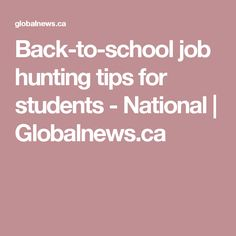 Back-to-school job hunting tips for students - National | Globalnews.ca