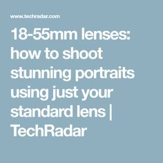 18-55mm lenses: how to shoot stunning portraits using just your standard lens | TechRadar