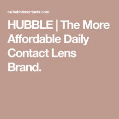 HUBBLE | The More Affordable Daily Contact Lens Brand.