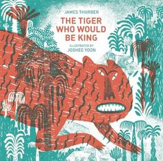 The Tiger Who Would Be King: James Thurber, JooHee Yoon: 9781592701827: Amazon.com: Books