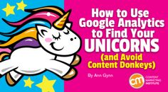 How to Use Google Analytics to Find Your Unicorns (and Avoid Content Donkeys) Content Marketing, Digital Marketing, Use Google, Seo Software, Marketing Institute, Google Analytics, Being Used, Finding Yourself, Donkeys