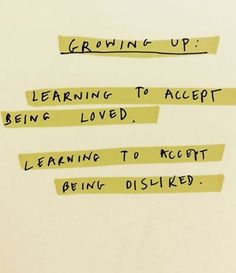 growing up: learning to accept being loved. learning to accept being disliked | #realtalk #bestquotes #quotes