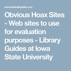 Obvious Hoax Sites - Web sites to use for evaluation purposes - Library Guides at Iowa State University