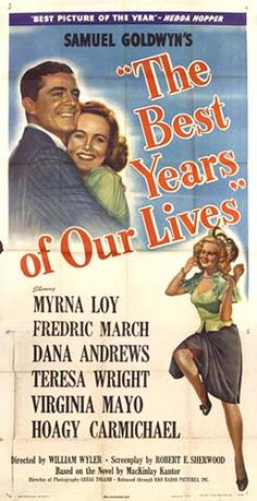 The Best Years of Our Lives William Wyler 1946.  Fredric March, Dana Andrews, Myrna Loy, Teresa Wright, Virginia Mayo.