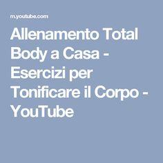 Allenamento Total Body a Casa - Esercizi per Tonificare il Corpo - YouTube