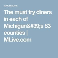 The must try diners in each of Michigan's 83 counties | MLive.com