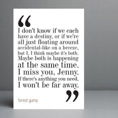 Favorite Forest Gump quote. Jenny was crazy to keep hurting him. He was so darn sweet and innocent.