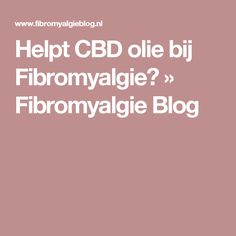 Helpt CBD olie bij Fibromyalgie? » Fibromyalgie Blog