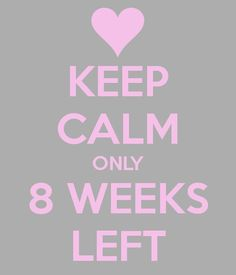 24/5/15 - keep calm only 8 weeks left