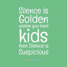 Silence is golden unless you have kids, then silence is suspicious. Silence Is Golden, Special Quotes, Parenting 101, Life Quotes, Qoutes, Story Of My Life, Younique, Hilarious, Funny