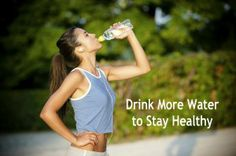 Drink More water to stay healthy