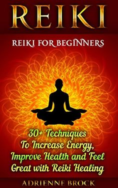 Reiki: Reiki For Beginners: 30+ Techniques To Increase Energy, Improve Health and Feel Great with Reiki Healing: (Healing, Reiki, Reiki Healing, Meditation, ... healing, Reiki, Yoga, Meditation Book 1), Adrienne Brock - Amazon.com