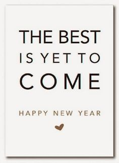 The best is yet to come – Happy New Year! The best is yet to come – Happy New Year! Happy New Year Photo, Happy New Year 2015, Happy Year, Year 2016, Happy 2015, The Words, Nouvel An Citation, Quotes To Live By, Life Quotes