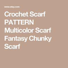 Crochet Scarf PATTERN Multicolor Scarf Fantasy Chunky Scarf