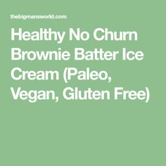 Healthy No Churn Brownie Batter Ice Cream (Paleo, Vegan, Gluten Free)