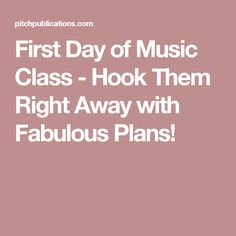 First Day of Music Class - Hook Them Right Away with Fabulous Plans!