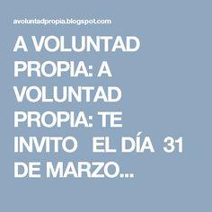 A VOLUNTAD PROPIA: A VOLUNTAD PROPIA: TE INVITOEL DÍA 31 DE MARZO...