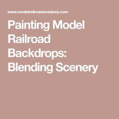 Painting Model Railroad Backdrops: Blending Scenery