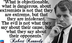 Robert Kennedy quote. I now know why all the Kennedy's were killed, they were powerful, rich, and elite liberals who had the power to change the world into a better place