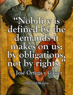 """""""Nobility is defined by the demands it makes on us; by obligations, not by rights."""" — José Ortega y Gasset Wise Man Quotes, Great Quotes, Inspirational Quotes, Change Quotes, Motivational Quotes, Shining Tears, Leadership Quotes, Teamwork Quotes, Leader Quotes"""