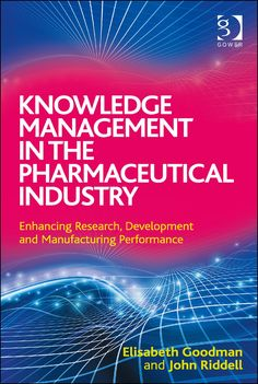 Knowledge Management in the Pharmaceutical Industry: Enhancing Research Development and Manufacturing Performance (eBook Rental) Knowledge Management, Supply Chain Management, Resource Management, Pharmaceutical Manufacturing, Pharmaceutical Sales, Sullivan University, Competitive Intelligence, Lean Six Sigma, Marketing Communications