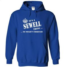 Its a a SEWELL Thing, You Wouldnt Understand! - #chambray shirt #wet tshirt. MORE INFO => https://www.sunfrog.com/Names/Its-a-a-SEWELL-Thing-You-Wouldnt-Understand-cdvbh-RoyalBlue-5257105-Hoodie.html?68278