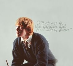 Wrong, you will always be the sexy, funny, charming ginger from Harry Potter. <3 Rupert Grint / Ron Weasley