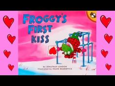Valentine's Day story time for Kids: Froggy's First Kiss - YouTube 9 min.