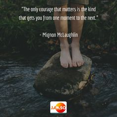 """""""The only courage that matters is the kind that gets you from one moment to the next.""""  - Mignon McLaughlin  #courage #quotes"""