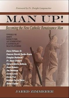 Man Up! Becoming the New Catholic Renaissance Man by Jared Zimmerer #books