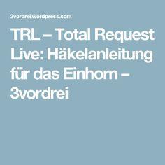 TRL – Total Request Live: Häkelanleitung für das Einhorn – 3vordrei