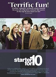 Starter for 10 is a 2006 British comedy-drama film directed by Tom Vaughan from a screenplay by David Nicholls, adapted from his own novel Starter for Ten. James McAvoy, Catherine Tate, Charles Dance, Benedict Cumberbatch, Mark Gatiss... WHAT. How come I didn't know this movie existed!?!?! With all these people!?!?!? #mustwatch