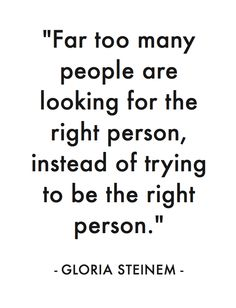 """Far too many people..."" Gloria Steinem / My favorite quotes..."