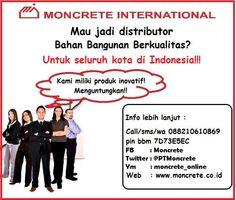 Selamat pagi.. bagi anda yang memiliki jiwa bisnis silahkan bergabung dengan PT. Moncrete International sebagai distributor aneka bahan bangunan kami. Kesempatan terbuka untuk seluruh kota di Indonesia. Untuk melihat keseluruhan produk kami silahkan kunjungi www.moncrete.co.id call/sms 0878/801/801/52 terima kasih.