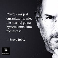 Twój czas jest ograniczony... #Jobs-Steve, #Czas-i-przemijanie
