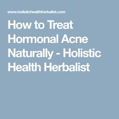 How to Treat Hormonal Acne Naturally - Holistic Health Herbalist