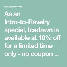 As an Intro-to-Ravelry special, Icedawn is available at 10% off for a limited time only - no coupon needed.